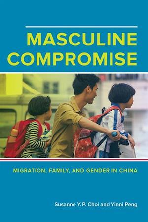 Masculine Compromise af Susanne Yuk-Ping Choi, Yinni Peng