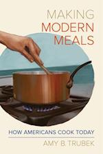 Making Modern Meals (California Studies in Food and Culture)