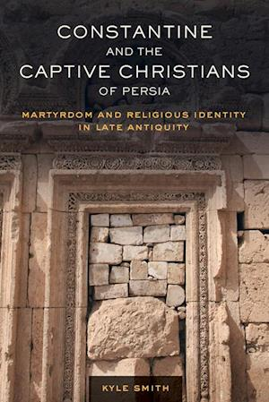 Constantine and the Captive Christians of Persia af Kyle Smith