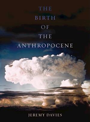 Birth of the Anthropocene af Jeremy Davies