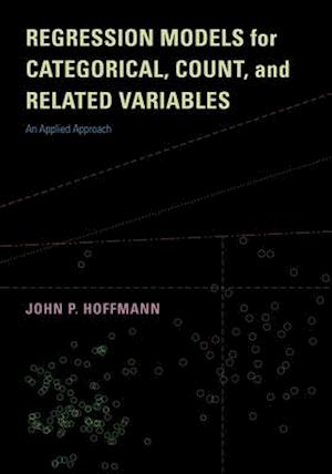Regression Models for Categorical, Count, and Related Variables af Dr. John P. Hoffmann