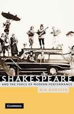 Shakespeare and the Force of Modern Performance af William B. Worthen, W. B. Worthen