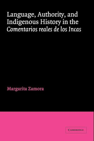 Language, Authority, and Indigenous History in the Comentarios reales de los Incas
