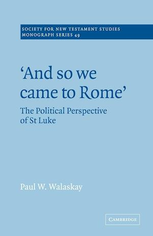'And So We Came to Rome ': The Political Perspective of St Luke