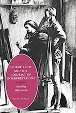 George Eliot and the Conflict of Interpretations: A Reading of the Novels