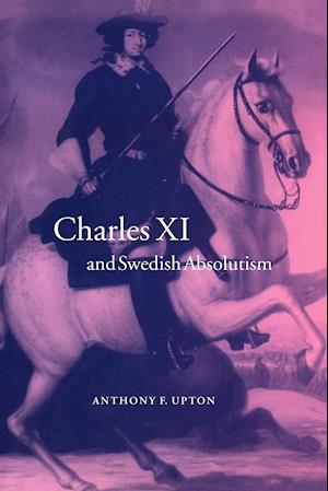Charles XI and Swedish Absolutism, 1660-1697