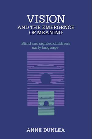 Vision and the Emergence of Meaning: Blind and Sighted Children's Early Language