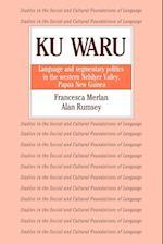 Ku Waru: Language and Segmentary Politics in the Western Nebilyer Valley, Papua New Guinea