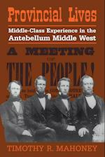Provincial Lives: Middle-Class Experience in the Antebellum Middle West af Timothy R. Mahoney