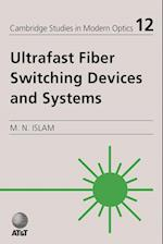 Ultrafast Fiber Switching Devices and Systems (CAMBRIDGE STUDIES IN MODERN OPTICS, nr. 12)