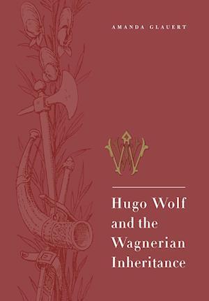 Hugo Wolf and the Wagnerian Inheritance
