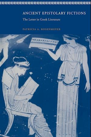 Ancient Epistolary Fictions: The Letter in Greek Literature