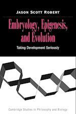 Embryology, Epigenesis and Evolution: Taking Development Seriously af Jason Scott Robert