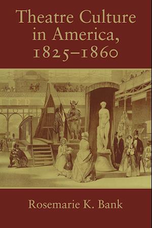 Theatre Culture in America, 1825-1860