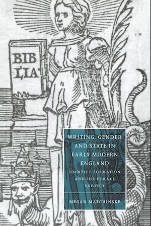 Writing, Gender and State in Early Modern England: Identity Formation and the Female Subject