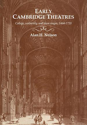 Early Cambridge Theatres: College, University and Town Stages, 1464 1720