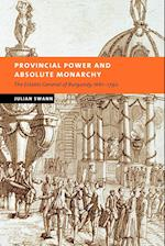 Provincial Power and Absolute Monarchy: The Estates General of Burgundy, 1661 1790 af Julian Swann