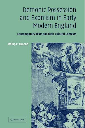 Demonic Possession and Exorcism in Early Modern England: Contemporary Texts and Their Cultural Contexts