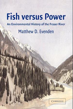 Fish Versus Power: An Environmental History of the Fraser River