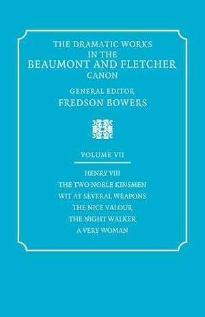 The Dramatic Works in the Beaumont and Fletcher Canon: Volume 7, Henry VIII, The Two Noble Kinsmen, Wit at Several Weapons, The Nice Valour, The Night Walker, A Very Woman