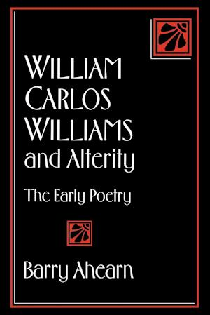 William Carlos Williams and Alterity: The Early Poetry