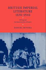 British Imperial Literature, 1870 1940: Writing and the Administration of Empire