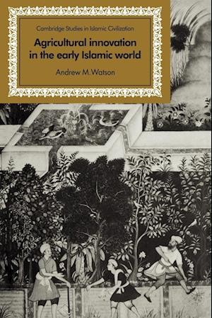 Agricultural Innovation in the Early Islamic World: The Diffusion of Crops and Farming Techniques, 700 1100
