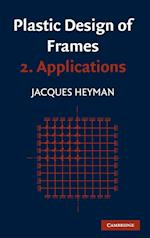 Plastic Design of Frames: Volume 2, Applications af John Baker, Jacques Heyman