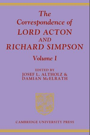 The Correspondence of Lord Acton and Richard Simpson: Volume 1