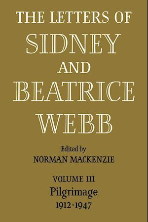 The Letters of Sidney and Beatrice Webb: Volume 3, Pilgrimage 1912-1947
