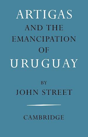 Artigas and the Emancipation of Uruguay