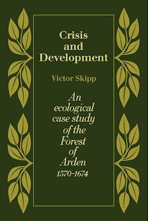 Crisis and Development: An Ecological Case Study of the Forest of Arden 1570 1674