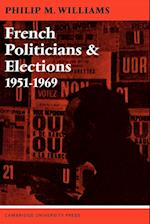 French Politicians and Elections 1951 1969