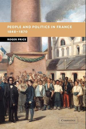 People and Politics in France, 1848 1870