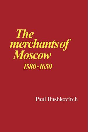 The Merchants of Moscow 1580-1650