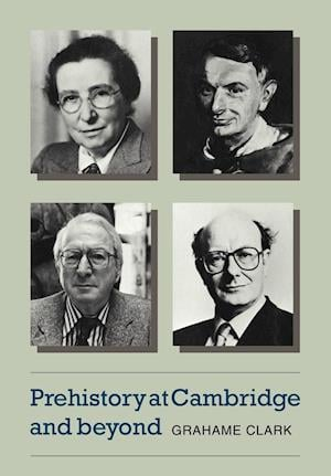 Prehistory at Cambridge and Beyond
