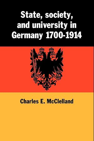 State, Society and University in Germany 1700-1914