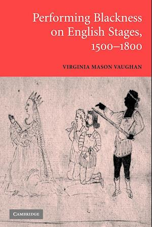 Performing Blackness on English Stages, 1500 1800