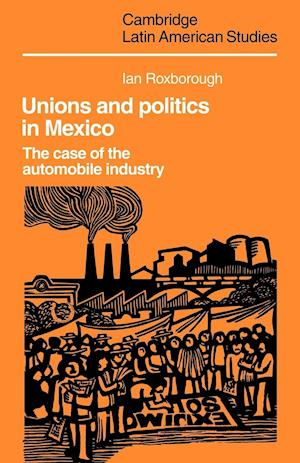 Unions and Politics in Mexico