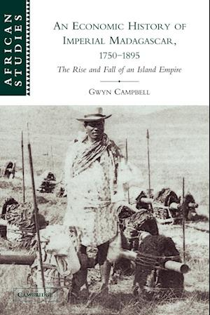 An Economic History of Imperial Madagascar, 1750 1895: The Rise and Fall of an Island Empire