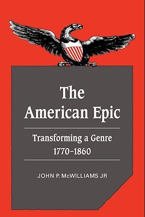 The American Epic: Transforming a Genre, 1770 1860