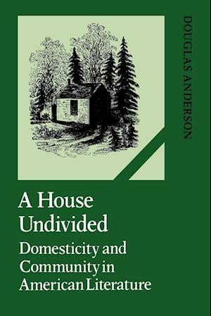 A House Undivided: Domesticity and Community in American Literature