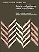 Centre and Periphery in the Ancient World af Michael John Rowlands, Kristian Kristiansen, Mogens Larsen