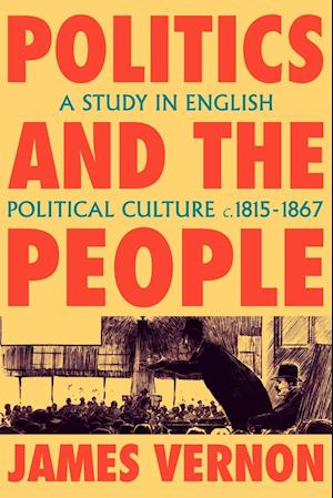 Politics and the People: A Study in English Political Culture, 1815 1867