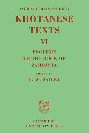 Indo-Scythian Studies: Being Khotanese Texts Volume VI: Volume 6, Prolexis to the Book of Zambasta