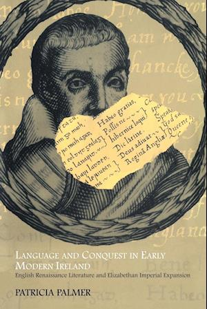 Language and Conquest in Early Modern Ireland: English Renaissance Literature and Elizabethan Imperial Expansion