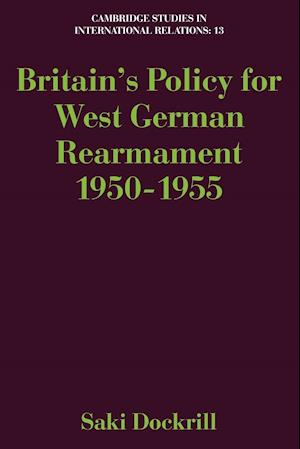 Britain's Policy for West German Rearmament 1950 1955