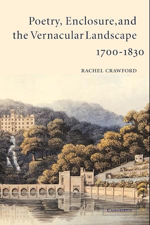 Poetry, Enclosure, and the Vernacular Landscape, 1700 1830