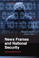 News Frames and National Security (Communication, Society and Politics)