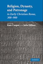 Religion, Dynasty, and Patronage in Early Christian Rome, 300-900 af Julia Hillner, Kate Cooper